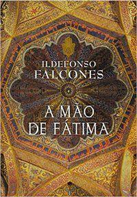 A MÃO DE FÁTIMA - FALCONES, ILDEFONSO