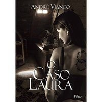 O CASO LAURA - VIANCO, ANDRÉ
