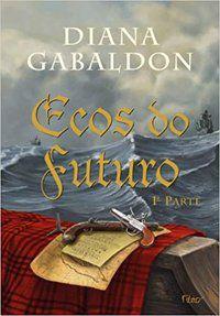 ECOS DO FUTURO - 1ª PARTE - VOL. 7 - GABALDON, DIANA