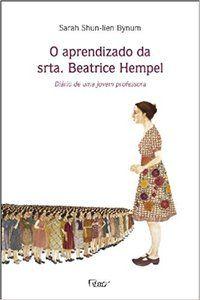 O APRENDIZADO DA SRTA. BEATRICE HEMPEL - DIÁRIO DE UMA JOVEM PROFESSORA - BYNUM, SARAH SHUN-IIEN