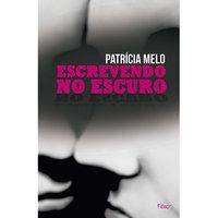 ESCREVENDO NO ESCURO - MELO, PATRÍCIA