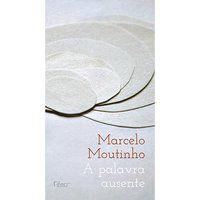 A PALAVRA AUSENTE - MOUTINHO, MARCELO
