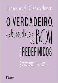 O VERDADEIRO, O BELO E O BOM REDEFINIDOS - GARDNER, HOWARD
