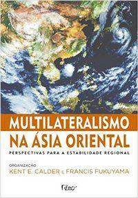 MULTILATERALISMO NA ÁSIA ORIENTAL - CALDER, KENTE