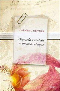 DIGA TODA A VERDADE EM MODO OBLÍQUO - OLIVEIRA, CARMEN L.