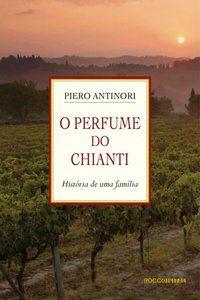 O PERFUME DO CHIANTI - ANTINORI, PIERO