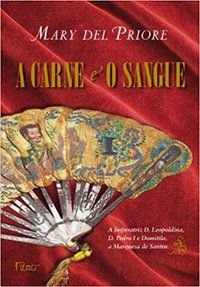A CARNE E O SANGUE - PRIORE, MARY DEL