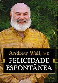 FELICIDADE ESPONTÂNEA - WEIL, ANDREW