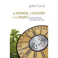 O HOMEM, A MULHER E O TEMPO - CURVO, JOÃO