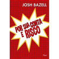 POR SUA CONTA E RISCO - BAZELL, JOSH