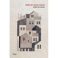 TERRA DE CASAS VAZIAS - LEONES, ANDRÉ DE