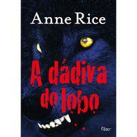 A DÁDIVA DO LOBO - RICE, ANNE