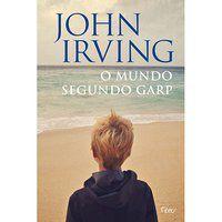 O MUNDO SEGUNDO GARP - IRVING, JOHN