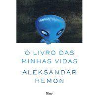 O LIVRO DAS MINHAS VIDAS - HEMON, ALEKSANDAR
