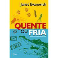 QUENTE OU FRIA - EVANOVICH, JANET
