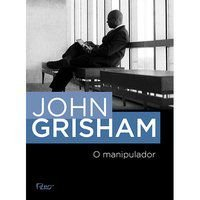 O MANIPULADOR - GRISHAM, JOHN