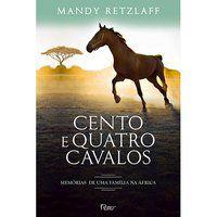CENTO E QUATRO CAVALOS - RETZLAFF, MANDY