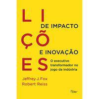 LIÇÕES DE IMPACTO E INOVAÇÃO - FOX, JEFFREY J.