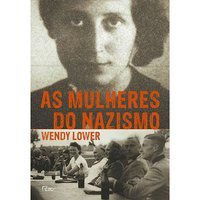 AS MULHERES DO NAZISMO - LOWER, WENDY