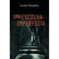 UMA ESCOLHA IMPERFEITA - DOUGHTY, LOUISE