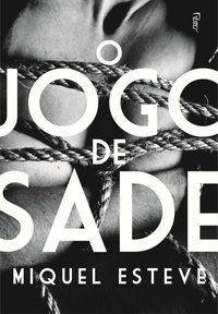 O JOGO DE SADE - ESTEVE, MIQUEL