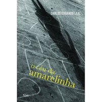 O CÉU DA AMARELINHA - LEAL, CARLOS EDUARDO