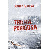 TRILHA PERIGOSA - SILVA, BRUCE DA