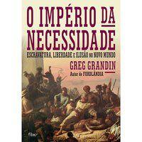 O IMPÉRIO DA NECESSIDADE - GRANDIN, GREG