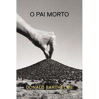 O PAI MORTO - BARTHELME, DONALD