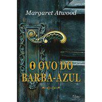 O OVO DO BARBA-AZUL E OUTRAS HISTÓRIAS - ATWOOD, MARGARET