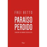PARAÍSO PERDIDO - BETTO, FREI
