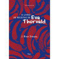 O LIVRO DE RECEITAS DE EVA THORVALD - STRADAL, J. RYAN