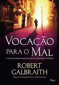 VOCAÇÃO PARA O MAL - GALBRAITH, ROBERT