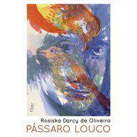 PÁSSARO LOUCO - OLIVEIRA, ROSISKA DARCY DE
