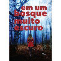 EM UM BOSQUE MUITO ESCURO - WARE, RUTH