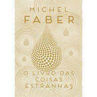 O LIVRO DAS COISAS ESTRANHAS - FABER, MICHEL