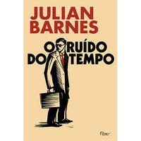 O RUÍDO DO TEMPO - BARNES, JULIAN