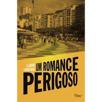UM ROMANCE PERIGOSO - CARNEIRO, FLÁVIO