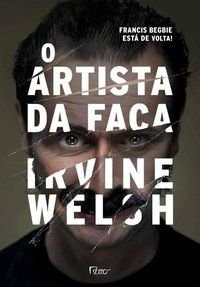 O ARTISTA DA FACA - WELSH, IRVINE