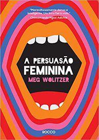 A PERSUASÃO FEMININA - WOLITZER, MEG