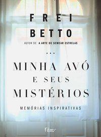 MINHA AVÓ E SEUS MISTÉRIOS - FREI BETTO