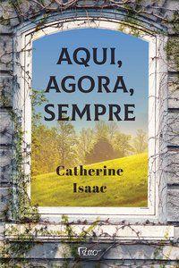 AQUI, AGORA, SEMPRE - ISAAC, CATHERINE