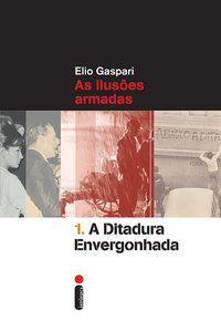 A DITADURA ENVERGONHADA - VOL. 1 - GASPARI, ELIO