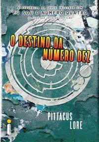 O DESTINO DA NÚMERO DEZ - VOL. 6 - LORE, PITTACUS
