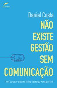 NÃO EXISTE GESTÃO SEM COMUNICAÇÃO - COSTA, DANIEL