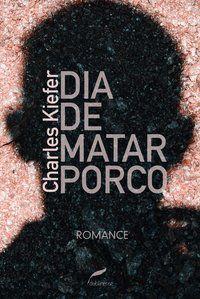 DIA DE MATAR PORCO - KIEFER, CHARLES