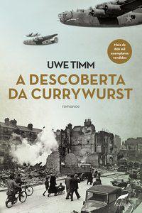 A DESCOBERTA DA CURRYWURST - TIMM, UWE
