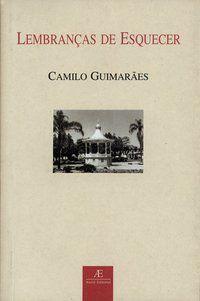 LEMBRANÇAS DE ESQUECER - GUIMARÃES, CAMILO