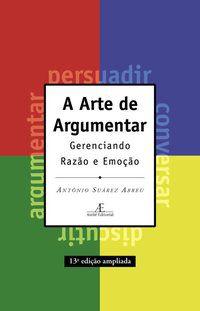 A ARTE DE ARGUMENTAR - ABREU, ANTÔNIO SUÁREZ