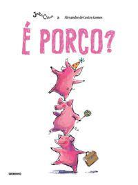 É PORCO? - DE CASTRO GOMES, ALEXANDRE